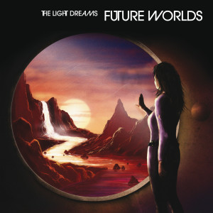 Future Worlds 1400x1400 300x300 The Light Dreams   Future Worlds : Available for digital download everywhere! iTunes,Amazon,Juno etc..